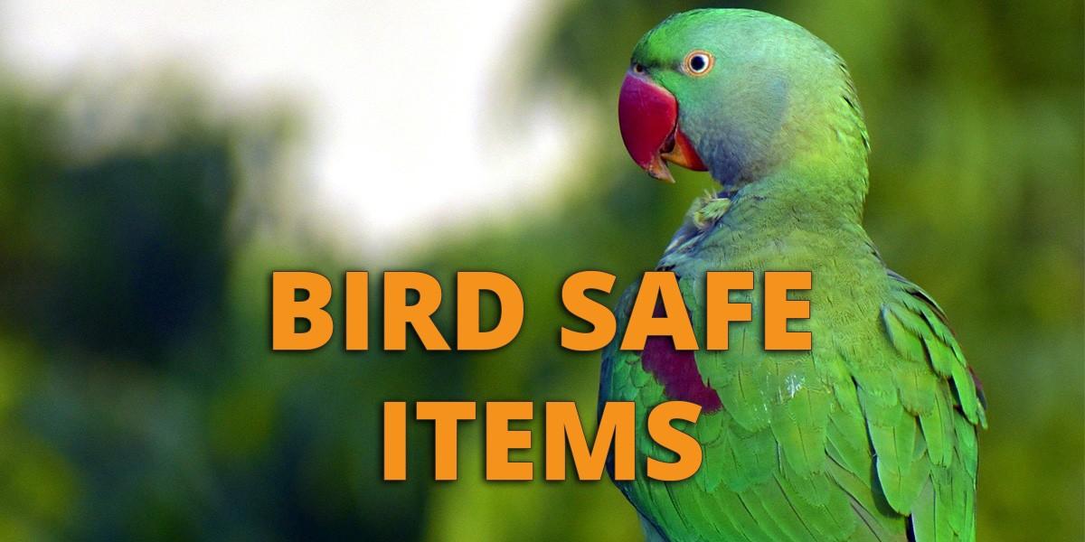 Bird Safe Items And Materials